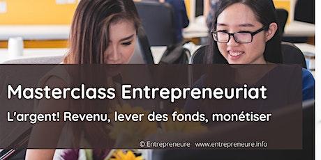 Masterclass Entrepreneuriat: l'argent (revenu, lever des fonds, monétiser) billets