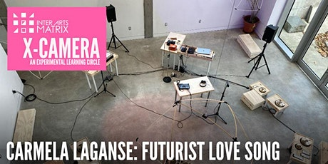 X-CAMERA: Carmela Laganse, Futurist Love Song tickets
