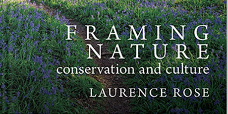 """Laurence Rose talk """"Framing Nature – conservation and culture"""" tickets"""