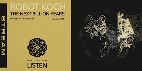 Robot Koch - The Next Billion Years : LISTEN | Envelop Stream tickets
