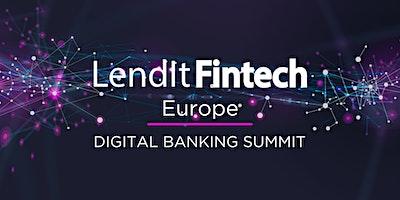 LendIt Fintech Europe - Digital Banking Summit