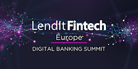 LendIt Fintech Europe - Digital Banking Summit tickets