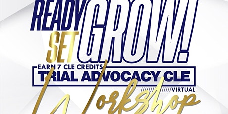 Copy of Ready, Set, Grow! Trial Advocacy CLE & Workshop tickets