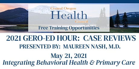 Gero-Ed Hour:  Case Review - Integrating Behavioral Health & Primary Care tickets