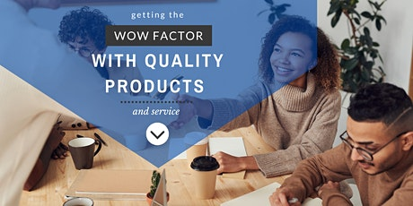 Getting the WOW Factor with Quality Products and Service tickets
