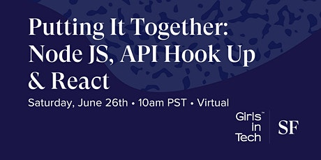 Girls in Tech SF Presents: Putting It Together: NodeJS, API hook up & React tickets