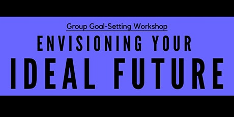 Group Goal Setting Workshop: Envisioning Your Ideal Future tickets