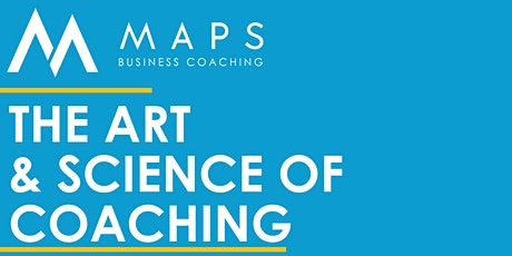 MAPS Business Coaching - The Art and Science of Coaching - ONLINE TRAINING! biglietti