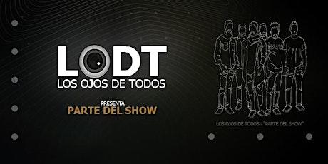 LODT presenta PARTE DEL SHOW entradas
