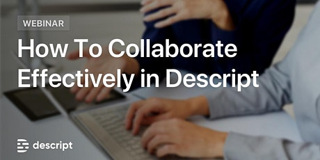 How to Collaborate Effectively in Descript tickets