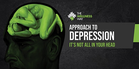 The Wellness Way Approach to Depression: It's Not All in Your Head tickets