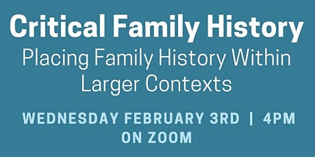 Critical Family History: Placing Family History Within Larger Contexts tickets