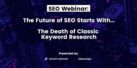The Future of SEO Starts With the Death of Classic Keyword Research tickets