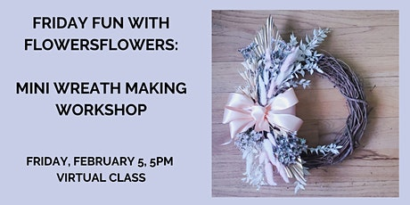 Friday Fun with FlowersFlowers: Mini Wreath Making Workshop tickets