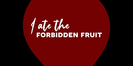 I ATE THE Forbidden FRUIT tickets
