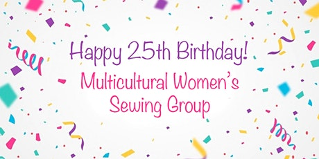 The Multicultural Women's Sewing Group 25 Years in the Making tickets