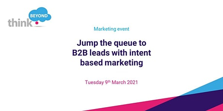 Jump the queue to B2B leads with intent based marketing tickets