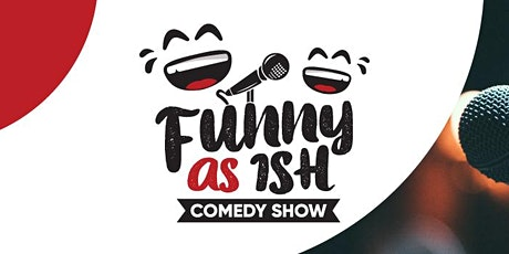 FUNNY AS ISH - Valentine's Weekend  Comedy Show tickets