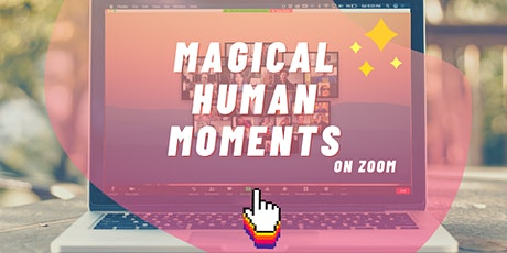 Magical Human Moments on Zoom ✨ tickets