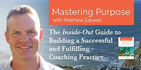 Mastering Purpose - The Inside-Out Guide to Building your Coaching Practice tickets