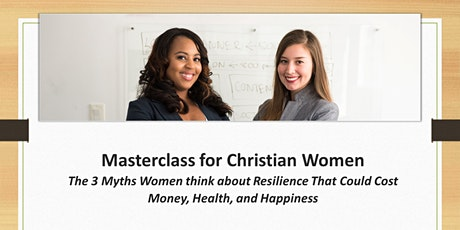 Masterclass for Christian Women The 3 Myths Women think about Resilience tickets