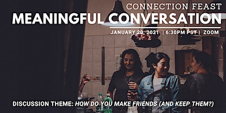 Meaningful Conversation | How do you make friends (and keep them?) tickets