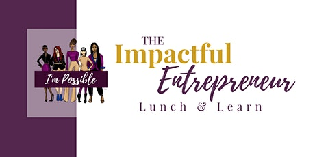 The Impactful Entrepreneur Networking Lunch & Learn Event - June  2021 tickets