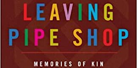 Leaving Pipe Shop: Memories of Kin Discussion tickets