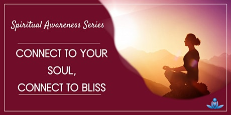 Connect to Your Soul; Connect to Bliss tickets