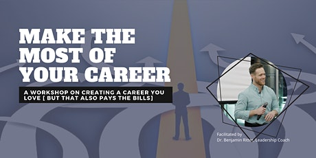 Make the Most of Your Career: A workshop on creating a career you love tickets