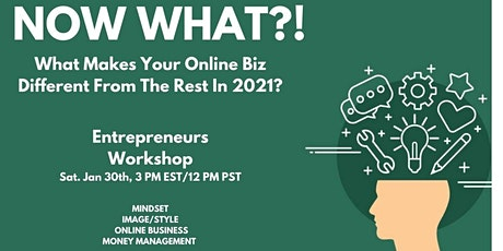 Now What?! - What Makes Your Online Biz Different from the Rest in 2021? tickets