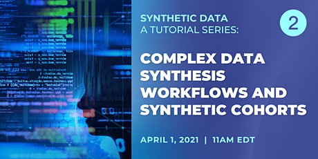 Complex Data Synthesis Workflows and Synthetic Cohorts tickets