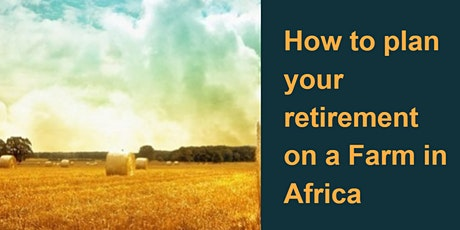 How to plan your RETIREMENT ON A FARM in Africa tickets