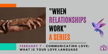 """""""When Relationships Work"""" A Series - Communicating Love tickets"""