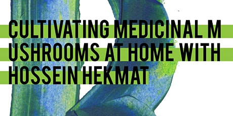 Cultivating Medicinal Mushrooms at Home with Hossein Hekmat tickets