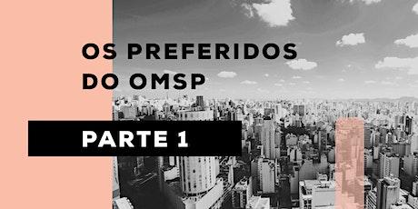 OS PREFERIDOS DO OMSP - PARTE 1  - TOUR VIRTUAL bilhetes