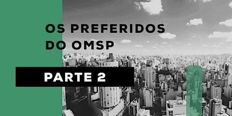 OS PREFERIDOS DO OMSP - PARTE 2  - TOUR VIRTUAL bilhetes