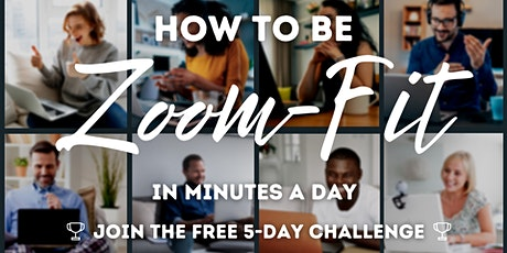 How To Be Zoom-Fit In Minutes A Day, Free 5-Day Challenge tickets