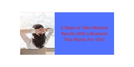 6 Steps to Having a Business Built For Growth & You Working Less tickets