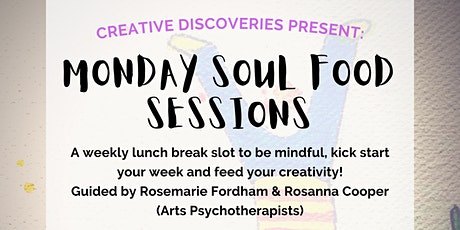 Creative Discoveries: Monday Soul Food Sessions tickets