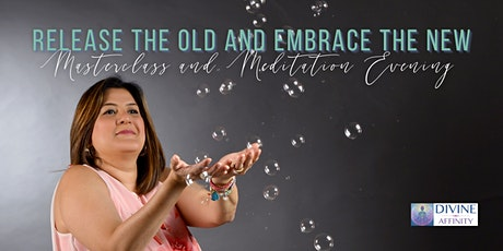 Release the Old and Embrace the new Master Class & Meditation Evening tickets