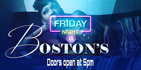 FRIDAY NIGHT at BOSTON'S tickets
