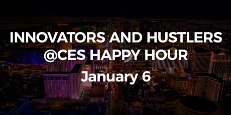 INNOVATORS AND HUSTLERS@CES HAPPY HOUR tickets