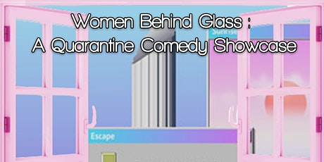 Women Behind Glass: A Quarantine Comedy Showcase tickets