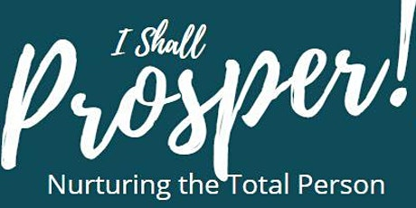 I Shall Prosper!: Nurturing the Total Person tickets