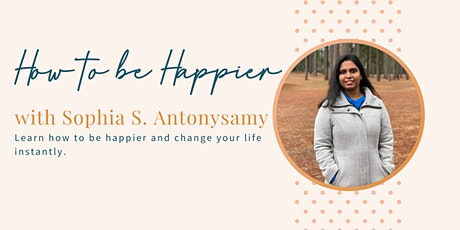 How to be Happier with Sophia S. Antonysamy tickets
