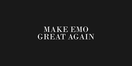 Make Emo Great Again - An emo and pop punk party  - JAN 23 tickets