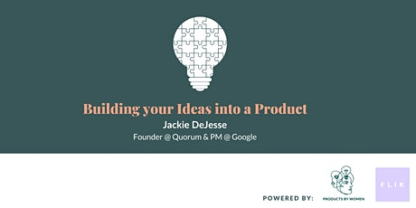 Building your Ideas into a Product (with Founder at Quorum & PM at Google) tickets