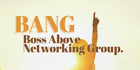 BANG! Boss Above Networking Group tickets