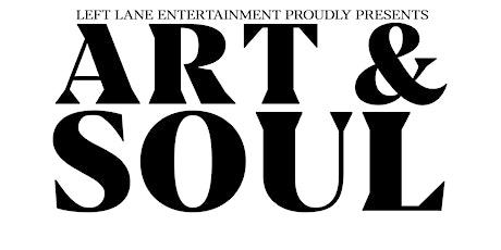 Left Lane Ent. Proudly Presents:  ART & SOUL tickets
